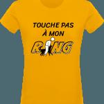 Pour le Ring : Touche pas à mon Ring T-shirt Femme 180g