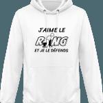 Pour le Ring : J'aime le Ring et je le défends Sweat Shirt à Capuche
